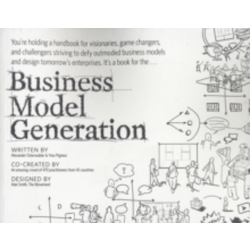 Business Model Generation A Handbook for Visionaries Game Changers and Challengers by Yves Pigneur Alexander Osterwalder...