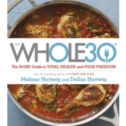 The Whole 30 The official 30 day guide to total health and food freedom