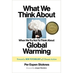 What We Think About When We (Try Not to) Think About Global Warming Toward a New Psychology of Climate Action by Per Espen...