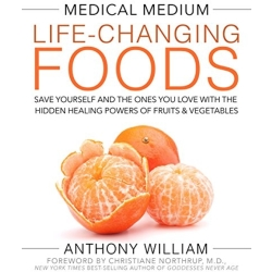 Medical Medium Life Changing Foods Save Yourself and the Ones You Love with the Hidden Healing Powers of Fruits ...