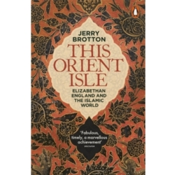 This Orient Isle Elizabethan England and the Islamic World by Jerry Brotton (Paperback 2017)