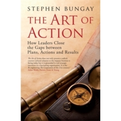The Art of Action How Leaders Close the Gaps between Plans Actions and Results by Stephen Bungay (Hardback 2010)