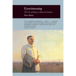 Eyewitnessing The Uses of Images as Historical Evidence by Peter Burke (Paperback 2006)
