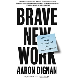 Brave New Work Are You Ready to Reinvent Your Organization Paperback softback 2019